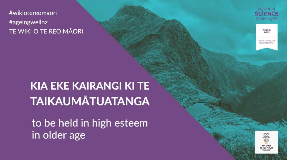 Kia eke kairangi ki te taikaumātuatanga – to be held in high esteem in older age