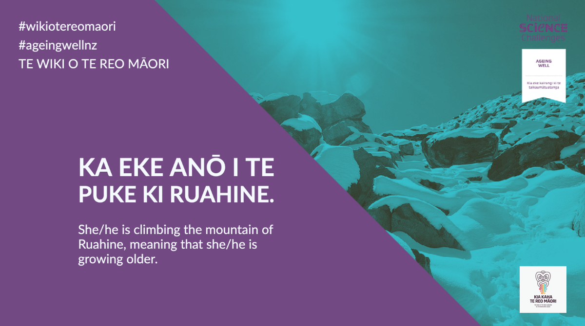 Ka eke anō i te puke ki Ruahine - She/he is climbing the mountain of Ruahine, meaning that she/he is growing older
