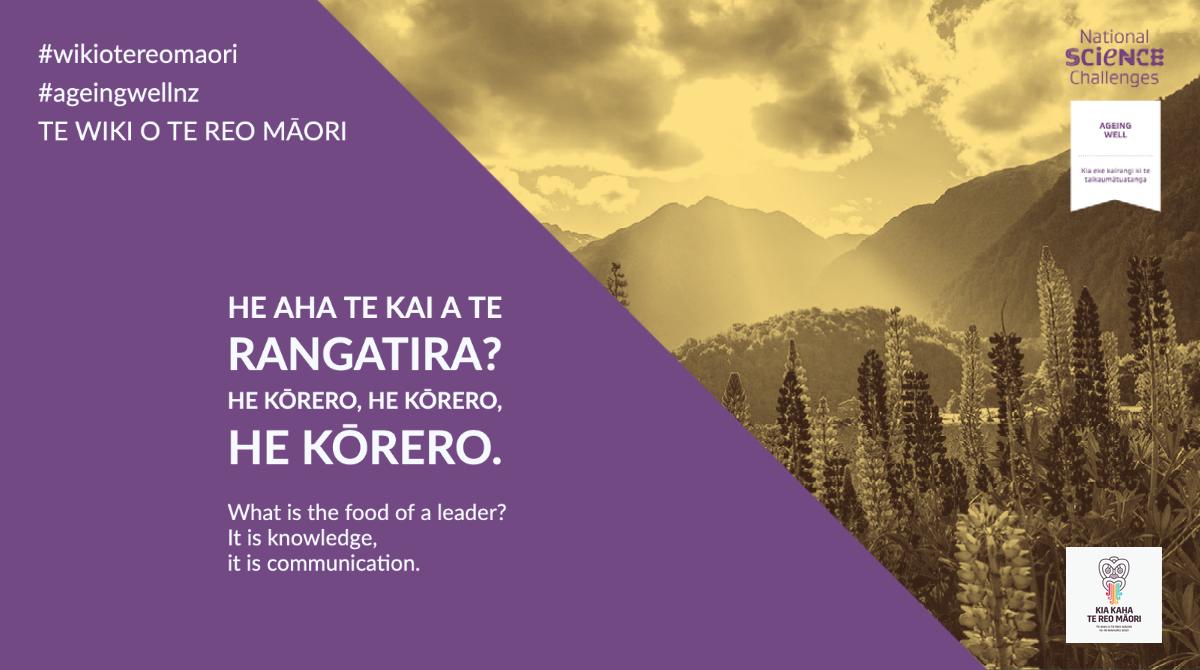 He aha te kai a te rangatira? He kōrero, he kōrero, he kōrero - What is the food of a leader? It is knowledge, it is communication.